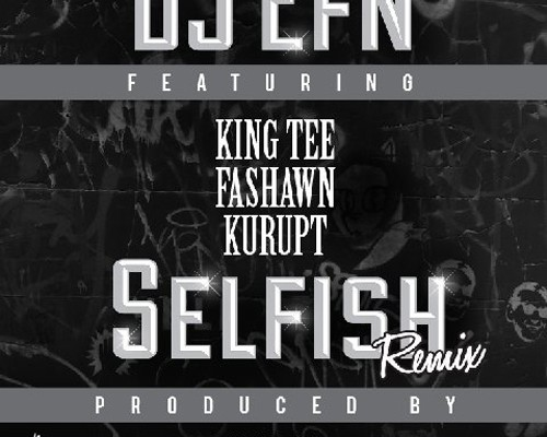 dj-efn-selfish-k-def-remix-fashawn-kurupt-king-tee