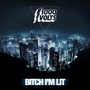 1000volts-bitch-im-lit