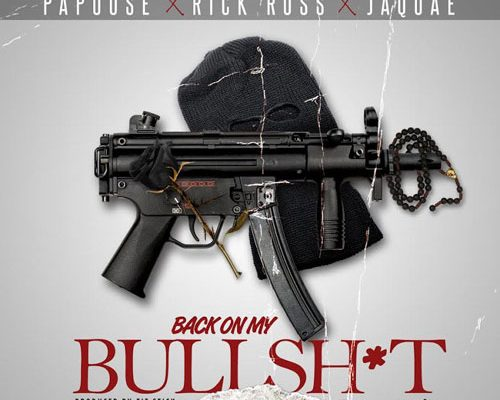 papoose-rick-ross-back-on-my-bullshit